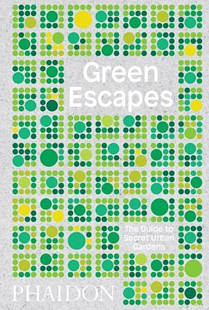 Green Escapes Phaidon guide secret urban gardens Toby Musgrave city green spaces nature visit worldwide pocket parks monastry cloisters tropical conservatories CG Concept